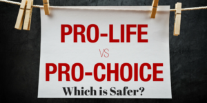 Pro-Life Vs Pro Choice, Which Is Safer Image